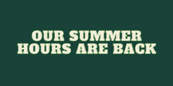 Our Summer Hours Are Back!