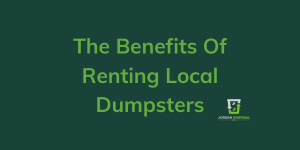 The Benefits Of Renting Local Dumpsters | Joplin, MO.
